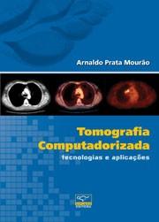 TOMOGRAFIA COMPUTADORIZADA: TECNOLOGIAS E APLICACOES