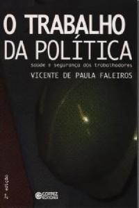 TRABALHO DA POLITICA, O - SAUDE E SEGURANCA DOS TRABALHADORES