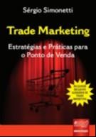 TRADE MARKETING - ESTRATEGIAS E PRATICAS PARA O PONTO DE VENDA