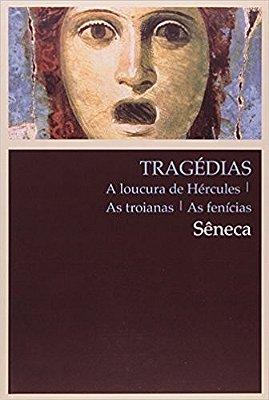 TRAGEDIAS - A LOUCURA DE HERCULES, AS TROIANAS, AS FENICIAS