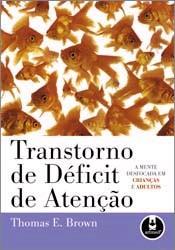 TRANSTORNO DE DEFICIT DE ATENCAO - A MENTE DESFOCADA EM CRIANCAS E ADULTOS