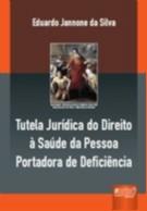 TUTELA JURIDICA DO DIREITO A SAUDE DA PESSOA PORTADORA DE DEFICIENCIA