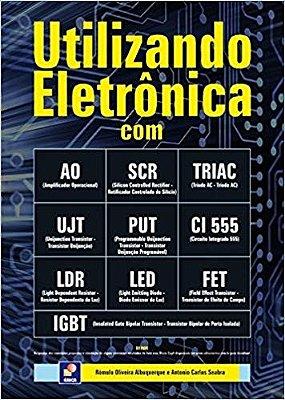 UTILIZANDO ELETRONICA COM AO, SCR, TRIAC, UJT, PUT, CI 555, LDR, LED, FET E