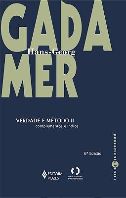 VERDADE E METODO II - COMPLEMENTOS E INDICE - COL. PENSAMENTO HUMANO