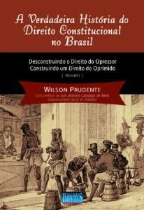 VERDADEIRA HISTORIA DO DIREITO CONSTITUCIONAL NO BRASIL, A
