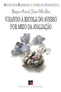 VIRANDO A ESCOLA DO AVESSO POR MEIO DA AVALIACAO - COL. MAGISTERIO: FORMACA
