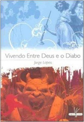 VIVENDO ENTRE DEUS E O DIABO