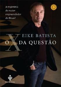 X DA QUESTAO, O - A TRAJETORIA DO MAIOR EMPREENDEDOR DO BRASIL