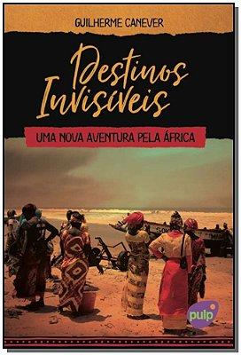 Destinos Invisíveis: Uma Nova Aventura pela África