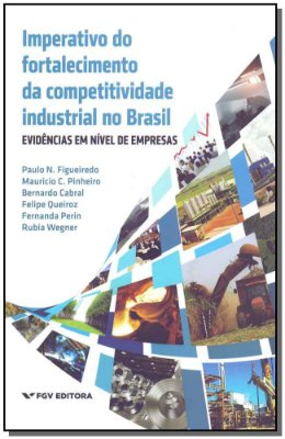 Imperativo do Fortalecimento da Competividade Industrial no Brasil
