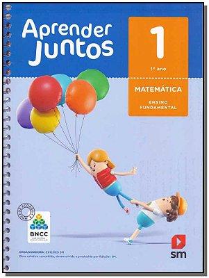 Aprender Juntos Matemática 1 Ano - BNCC - 06Ed/17