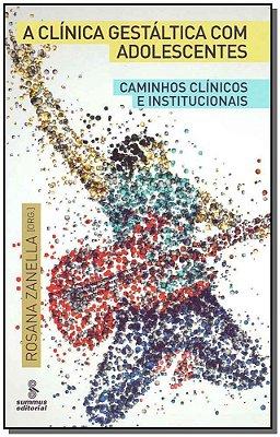 CLINICA GESTALTICA COM ADOLESCENTES, A - CAMINHOS CLINICOS E INSTITUCIONAIS