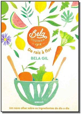 Bela Cozinha - Da Raiz à Flor
