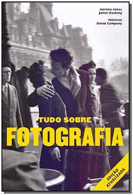 Tudo Sobre Fotografia - (Edição Atualizada)