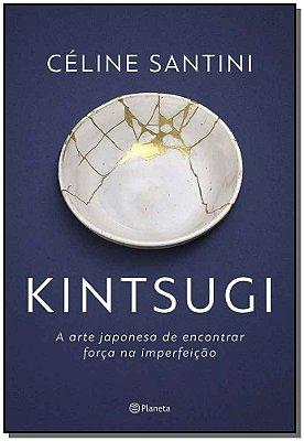 KINTSUGI: A ARTE JAPONESA DE ENCONTRAR FORCA NA IMPERFEICAO