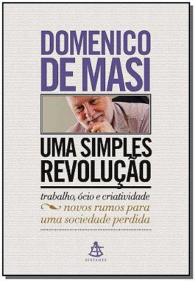 SIMPLES REVOLUCAO, UMA - NOVOS RUMOS PARA UMA SOCIEDADE PERDIDA