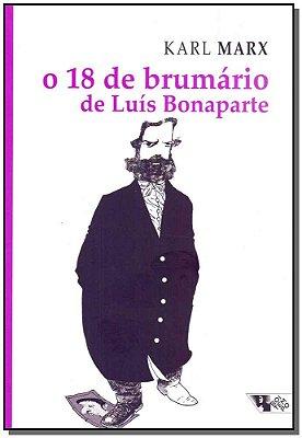 18 DE BRUMARIO DE LUIS BONAPARTE, O - COL.MARX E ENGELS, VOL.10