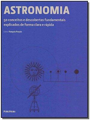 Astronomia: 50 conceitos e descobertas fundamentais explicados de forma clara e rápida