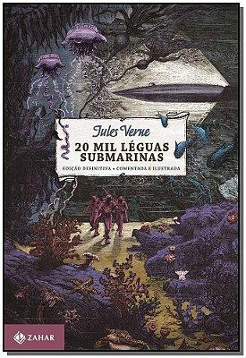 20 Mil Léguas Submarinas - Edição Definitiva, Comentada e Ilustrada