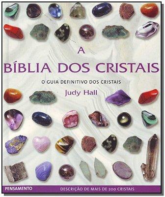 Bíblia dos Cristais, a - o Guia Definitivo dos Cristais