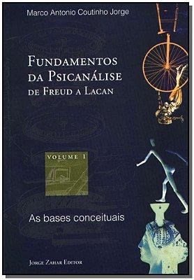Fundamentos da Psicanálise de Freud a Lacan Vol. 1 -  as Bases Conceituais