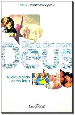 Dia a Dia Com Deus - 40 Dias Orando Como Jesus