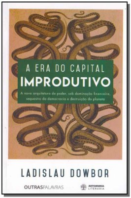 Era do Capital Improdutivo, A