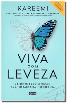 VIVA COM LEVEZA - E LIBERTE-SE DO ESTRESSE, DA ANSIEDADE E DA INSEGURANCA