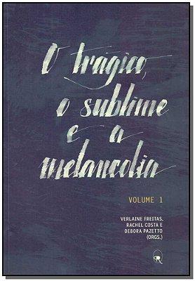 Trágico , o Sublime e a Melancolia, O - Vol.1