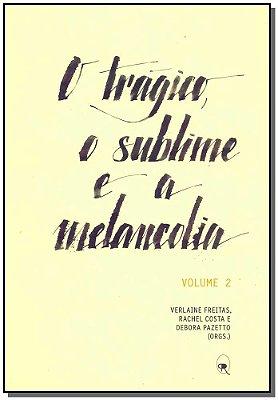Trágico , o Sublime e a Melancolia, O - Vol. 2