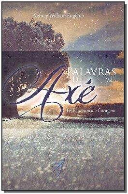 Palavras de Axé -Fé, Esperança e Coragem - Vol. 01