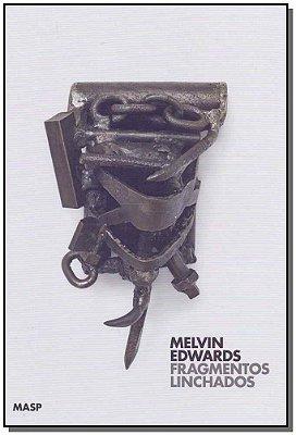 Melvin Edwards - Fragmentos Linchados
