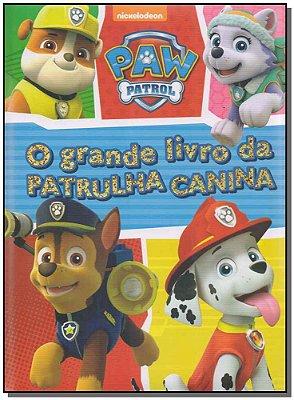 Paw Patrol - o Grande Livro da Patrulha Canina