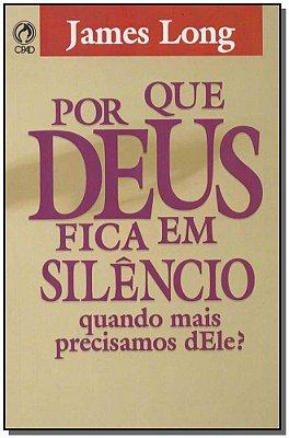Por Que Deus Fica em Silêncio Quando Mais Precisamos Dele?