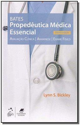 BATES - PROPEDEUTICA MEDICA ESSENCIAL - AVALIACAO CLINICA, ANAMNESE, EXAME