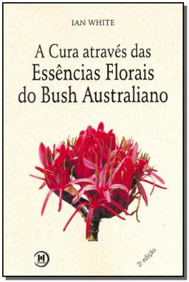Cura Atraves Das Essencias Fl.bush Australiano