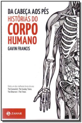 Da Cabeca Aos Pes: Historias Do Corpo Humano