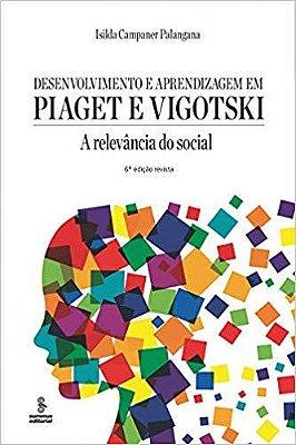 Desenvolvimento e Aprendizagem Em Piaget e Vigotsk