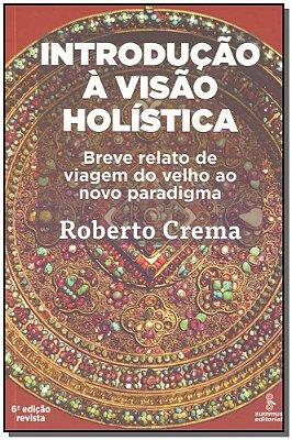 INTRODUCAO A VISAO HOLISTICA - BREVE RELATO DE VIAGEM DO VELHO AO NOVO PARA