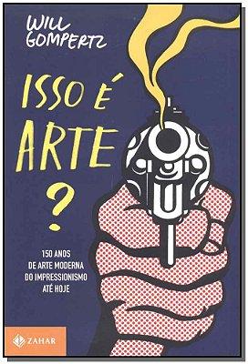 ISSO E ARTE  150 ANOS DE ARTE MODERNA - DO IMPRESSIONISMO ATE HOJE