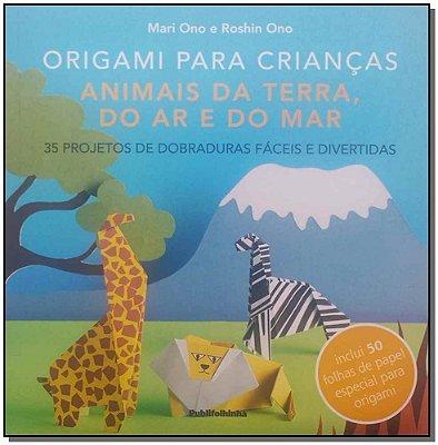 Origami Para Crianças: Animais da Terra, do Ar e do Mar
