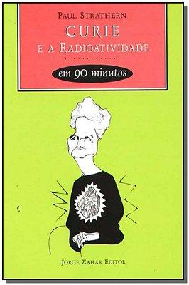 Curie e a Radioatividade em 90 Minutos - Coleção Cientistas em 90 Minutos