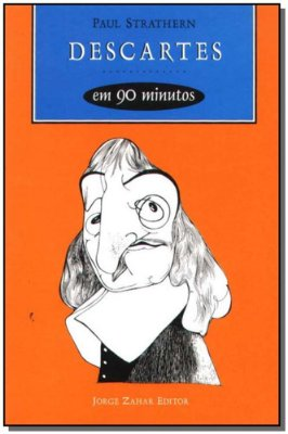 Descartes em 90 Minutos - Coleção Filósofos em 90 Minutos