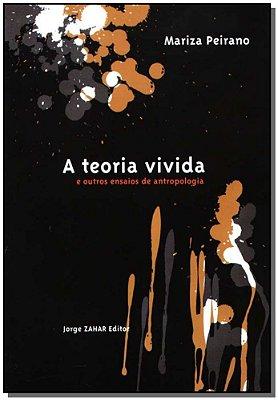 Teoria Vivida, a - e Outros Ensaios de Antropologia