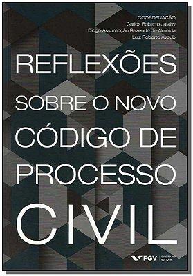 REFLEXOES SOBRE O NOVO CODIGO DE PROCESSO CIVIL