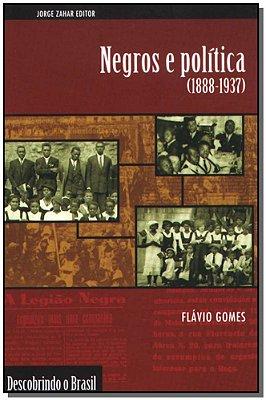 Negros e Política (1888-1937) - Coleção Descobrindo o Brasil