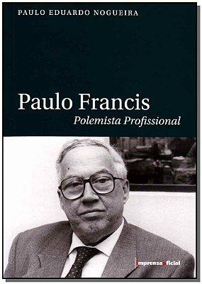 Paulo Francis - Polemista Profissional