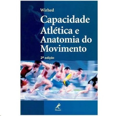 CAPACIDADE ATLETICA E ANATOMIA DO MOVIMENTO