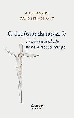 DEPOSITO DA NOSSA FE, O - ESPIRITUALIDADE PARA O NOSSO TEMPO