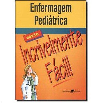 ENFERMAGEM PEDIATRICA - SERIE INCRIVELMENTE FACIL